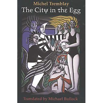 City in the Egg by Michael Tremblay - 9780921870685 Book