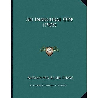 An Inaugural Ode (1905) by Alexander Blair Thaw - 9781166399856 Book