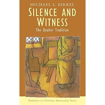 Silence and Witness - The Quaker Tradition (Traditions of Christian Sp