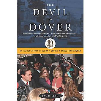 Devil in Dover - An Insider's Story of Dogma V. Darwin in Small-Town A