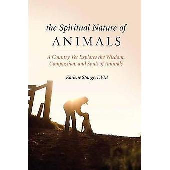 The Spiritual Nature of Animals - A Country Vet Explores the Wisdom -