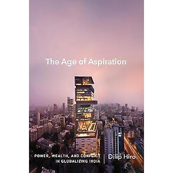 The Age of Aspiration - Power - Wealth - and Conflict in Globalizing I