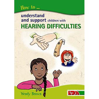 How to Understand and Support Children with Hearing Difficulties by W