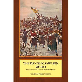The Danish Campaign of 1864 - Recollections of an Austrian General Sta