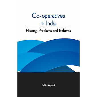Co-Operatives in India - History - Problems & Reforms by Babita Agrawa