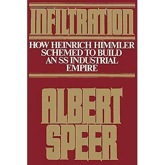 Infiltration How Heinrich Himmler Schemed to Build an SS Industrial Empire by Speer & Albert