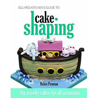 Squires Kitchens Guide to Cake Shaping by Helen Penman & Jenny Stewart