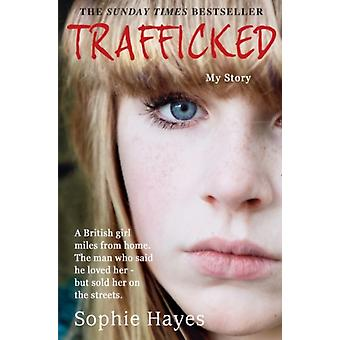 Trafficked: The Terrifying True Story of a British Girl Forced into the Sex Trade (Paperback) by Hayes Sophie