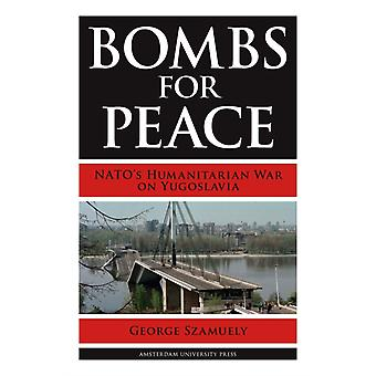 Bombs for Peace: NATO's Humanitarian War on Yugoslavia (Paperback) by Szamuely George