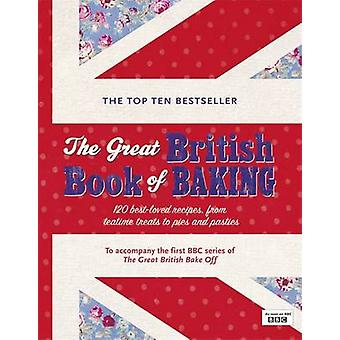 The Great British Book of Baking - 120 Best-loved Recipes from Teatime