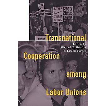 Transnationale samenwerking tussen vakbonden door Michael E. Gordon - L