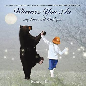 Wherever You are - My Love Will Find You by Nancy Tillman - 978125001