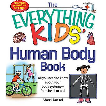 The Everything KIDS' Human Body Book - All You Need to Know About Your