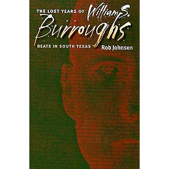 The Lost Years of William S. Burroughs - Beats in South Texas by Rob J