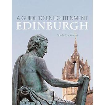 Enlightenment Edinburgh - A Guide by Sheila Szatkowski - 9781780273730