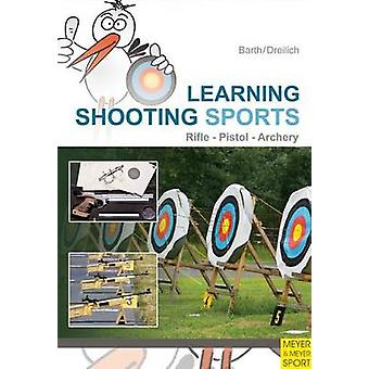 Learning Shooting Sports - Rifle - Pistol - Archery by Katrin Barth -