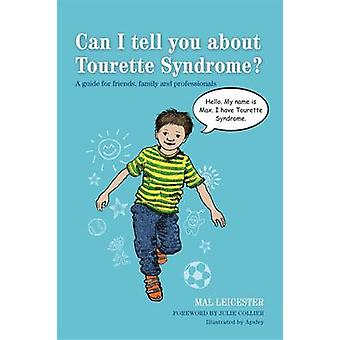 Can I Tell You About Tourette Syndrome? - A Guide for Friends - Family
