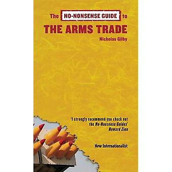 No-Nonsense Guide to the Arms Trade by Nicolas Gilbey - 9781906523176