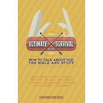 The Ultimate Survival Guide - How to Talk About God - the Bible and St