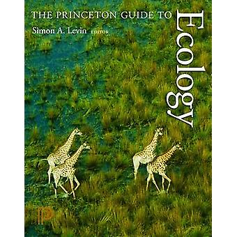The Princeton Guide to Ecology by Simon A. Levin - Stephen R. Carpent