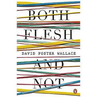 Both Flesh and Not by David Foster Wallace - 9780141046754 Book