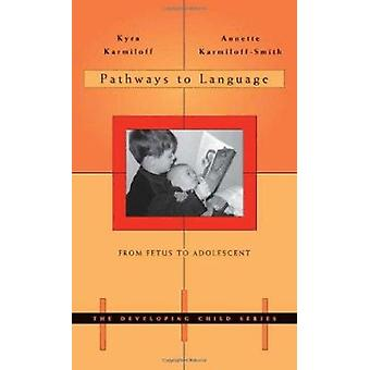 Pathways to Language - From Fetus to Adolescent by Kyra Karmiloff - An