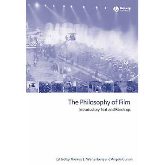 The Philosophy of Film - Introductory Text and Readings by Thomas E. W