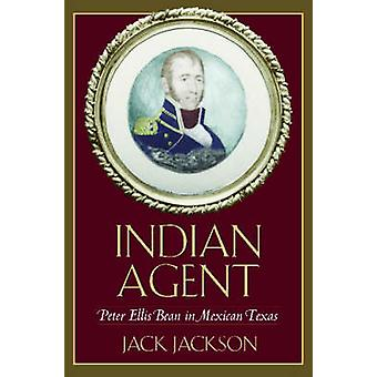 Indian Agent - Peter Ellis Bean in Mexican Texas by Jack Jackson - 978