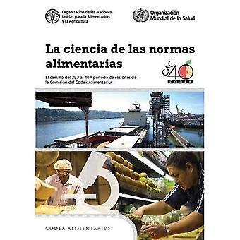La ciencia de las Norma alimentarias: El camino del 39. al 40. periodo de sesiones de la Comision del Codex Alimentarius (Codex Alimentarius - Programa Conjunto FAO/OMS snik)