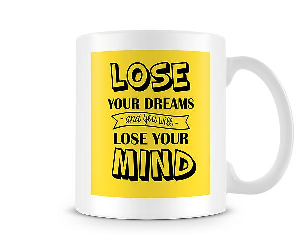 Lose Your Dreams And You Will Lose Your Mind Mug