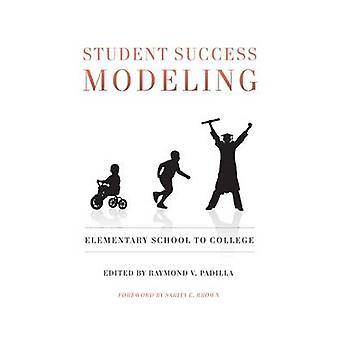 Student Success Modeling - Elementary School to College by Raymond V.