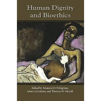 Human Dignity and Bioethics by Pellegrino & M.D. & Edmund D.
