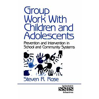Group Work with Children and Adolescents Prevention and Intervention in School and Community Systems by Rose & Steven R.
