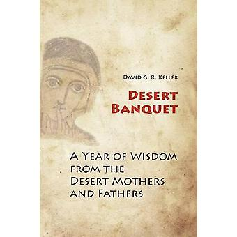 Desert Banquet A Year of Wisdom from the Desert Mothers and Fathers by Keller & David G. R.