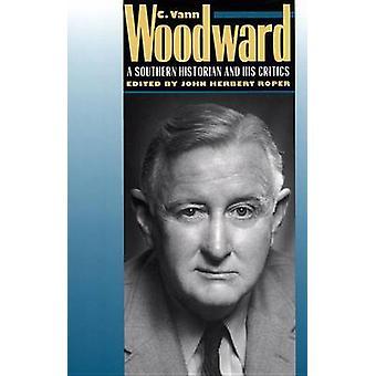 C. Vann Woodward A Southern Historian and His Critics by Roper & John Herbert