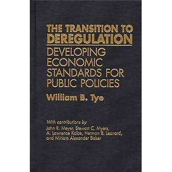 The Transition to Deregulation Developing Economic Standards for Public Policies by Tye & William B.