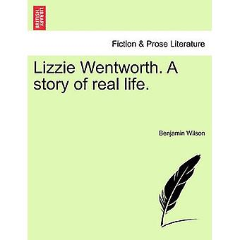 Lizzie Wentworth. a Story of Real Life. by Wilson & Benjamin