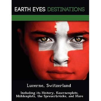 Lucerne Switzerland Including its History Kasernenplatz  Mhlenplatz the Spreuerbrcke and More by Wilkins & Sandra