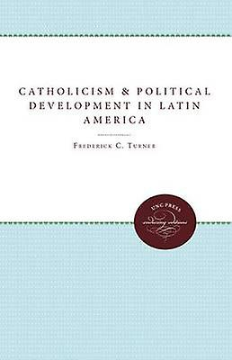 Catholicism and Political DevelopHommest in Latin America by Turner & Frougeerick C.