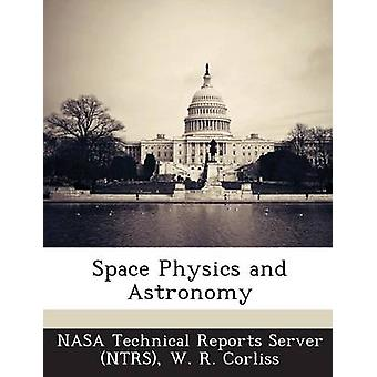 Space Physics and Astronomy by NASA Technical Reports Server NTRS