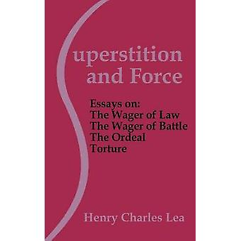 Superstition and Force Essays on the Wager of Law The Wager of Battle The Ordeal Torture by Lea & Henry Charles