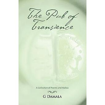 The Pub of Transience A Collection of Poems and Haikus by G. Damala