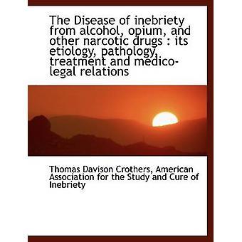 La maladie d'inebriety de l'opium de l'alcool et autres stupéfiants médicaments sa pathologie étiologie tr par Crothers & Thomas Davison