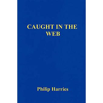 Caught in the Web by Harries & Philip