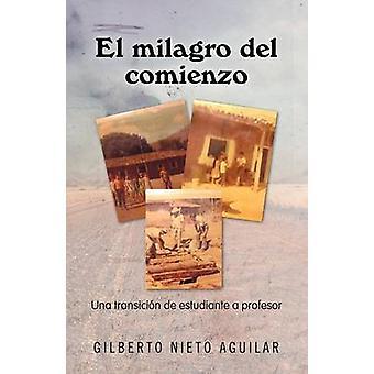 El Milagro del Comienzo de Una Transici N de Estudiante um Profesor por Gilberto de Aguilar & Nieto