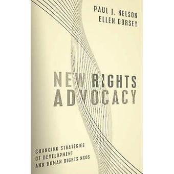 New Rights Advocacy Changing Strategies of Development and Human Rights NGOs by Nelson & Paul J