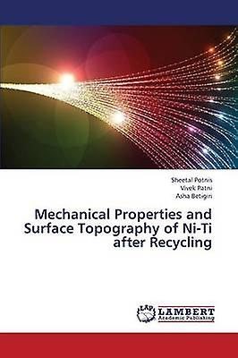 Mechanical Properties and Surface Topography of NiTi after Recycling by Potnis Sheetal