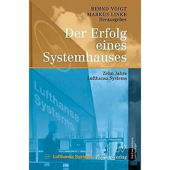 Der Erfolg eines Systemhauses  Zehn Jahre Lufthansa Systems by Voigt & Bernd