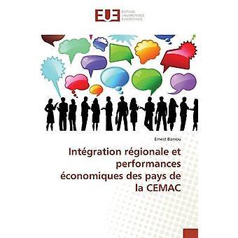 Intgration rgionale et performances conomiques des pays de la CEMAC by Bamou Ernest