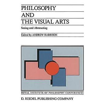 Philosophy and the Visual Arts  Seeing and Abstracting by Harrison & Andrew